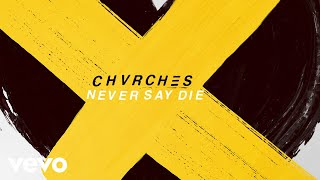 CHVRCHES   Never Say Die (Audio)