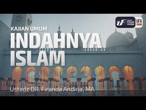 Indahnya Islam – Ustadz Dr. Firanda Andirja, M.A.