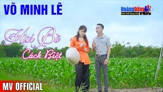 Liên Khúc Hai Bờ Cách Biệt Võ Minh Lê | MV Rumba Miền Tây Say Cảnh Say Người... Nức Lòng Người Nghe