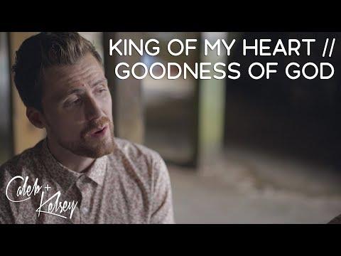 King Of My Heart / Goodness Of God  | Caleb + Kelsey Mashup