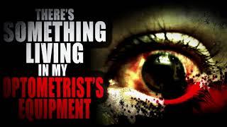 """There's Something Living Inside My Optometrist's Equipment"" | Creepypasta Storytime"
