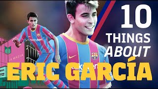10 THINGS YOU NEED TO KNOW ABOUT ERIC GARCÍA