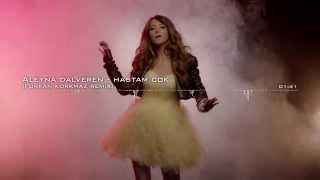 Aleyna Dalveren - Hastam Çok (Furkan Korkmaz Remix)