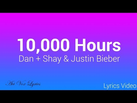 10,000 Hours Lyrics - Justin Bieber & Dan + Shay