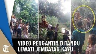 Viral Video Pengantin Ditandu Lewati Jembatan dari 2 Batang Kayu, Ini Fakta di Baliknya