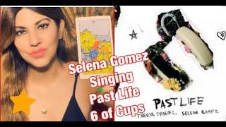 Selena Gomez Singing Past Life / Six of Cups / Energy Reading