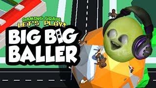 BIG BIG BALLER! [Gaming Grape Plays]