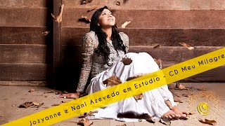 Jozyanne e Nani Azevedo em Estúdio - CD Meu Milagre