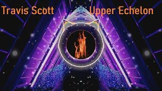 Travi$ Scott - Upper Echelon (REMIX)