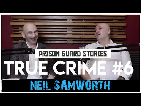 Prison Guard's Shocking Stories: Neil Samworth | True Crime Podcast 6