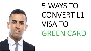 Ways to Convert Your L1 Visa to Green Card