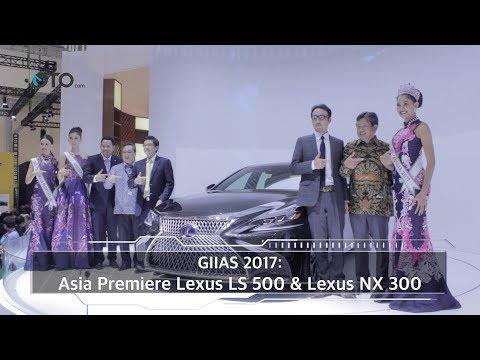 GIIAS 2017: Asia Premiere Lexus LS 500 & Lexus NX 300 I OTO.com