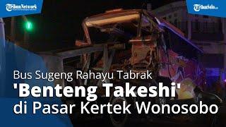 Bus Sugeng Rahayu Tabrak 'Benteng Takeshi' di Pasar Kertek Wonosobo, Begini Kronologinya