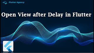 How to Open a View after Delay In Flutter?
