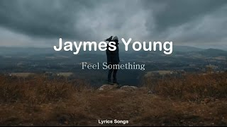 Jaymes Young   Feel Something (Lyrics)