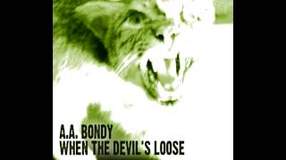 A.A Bondy - When the Devil's Loose [Full Album] [HD]