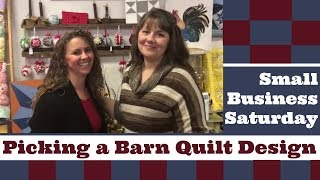 Picking A Barn Quilt Design- Small Business Saturday Shopping