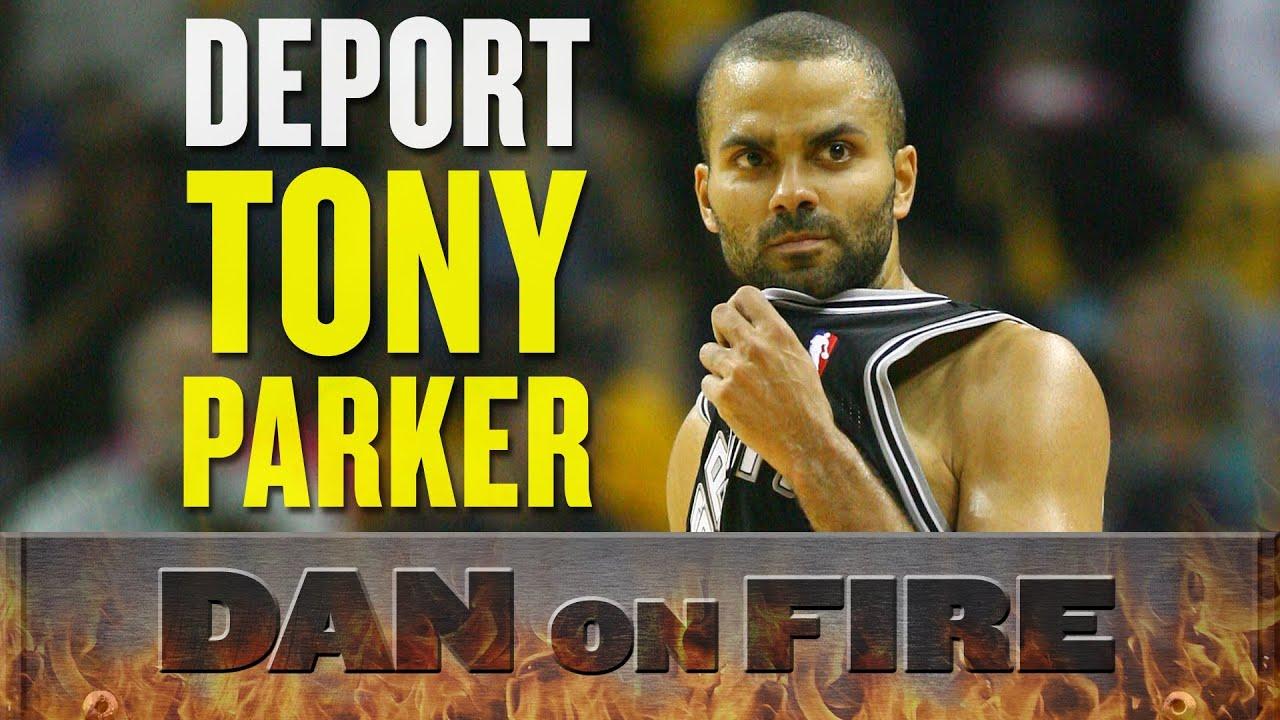 Deport Tony Parker (Dan on Fire) thumbnail