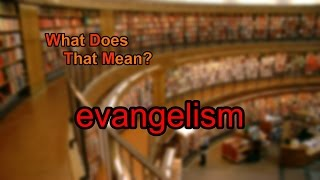 What does evangelism mean?