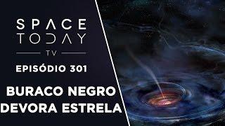 Astrônomos Registram Estrela Sendo Devorada Por Buraco Negro - Space Today TV Ep.301