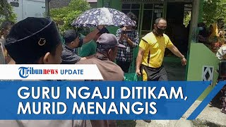Guru Ngaji, 1 Ibu Rumah Tangga Serta 2 Anak Tewas Ditikam hingga Meninggal, Murid Menangis Histeris