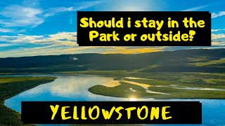 Stay inside or outside Yellowstone National Park? | Yellowstone Travel Tips