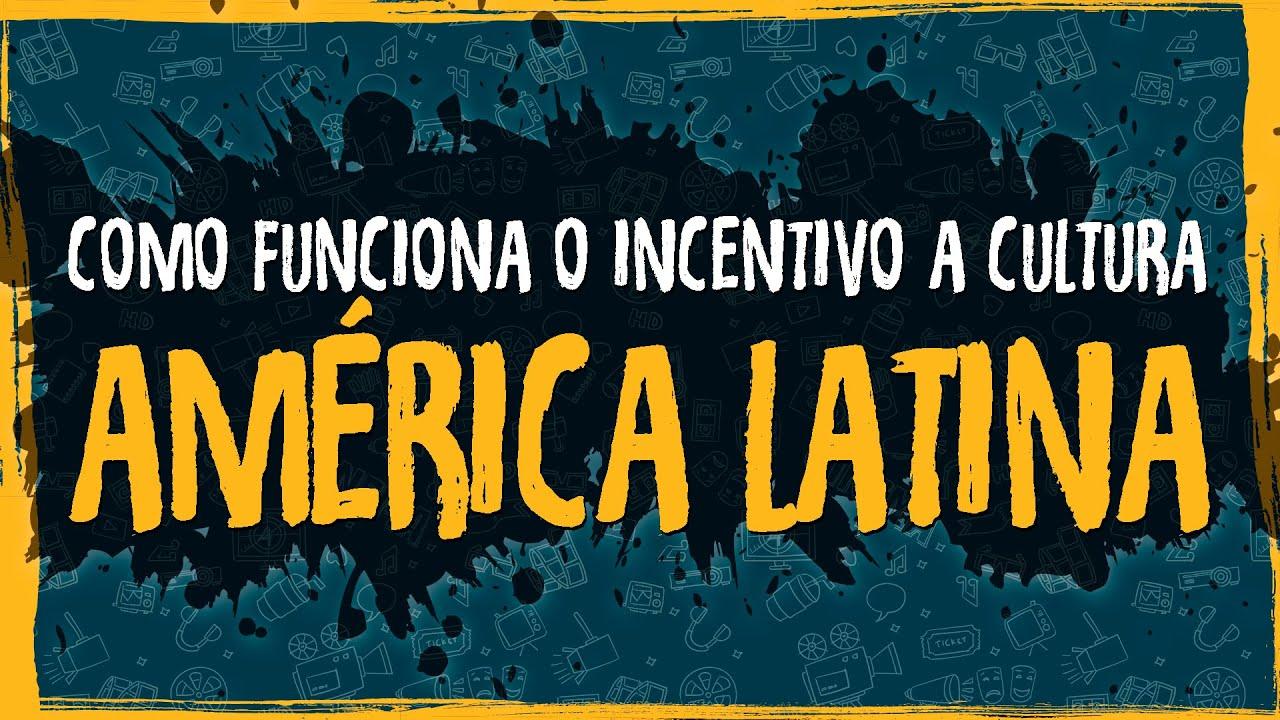 Como Funciona o Incentivo a Cultura na América Latina?