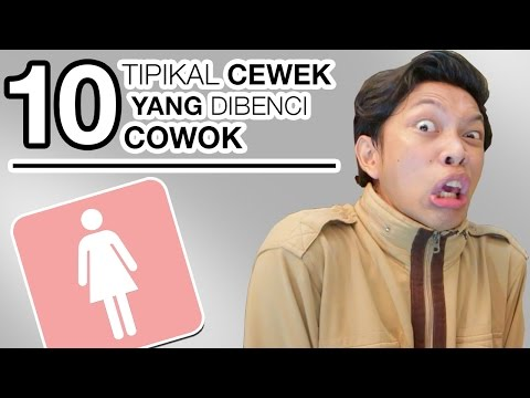 Video 10 TIPIKAL CEWEK YANG DIBENCI COWOK