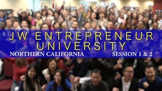 JW Entrepreneur University - Northern California (Session 1 & 2)