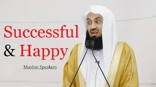 How to Be Happy and Successful In Life? - Mufti Menk