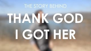 Thank God I Got Her - Story Behind The Song