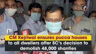 CM Kejriwal ensures pucca houses to all dwellers after SCs decision to demolish 48,000 shanties  IMAGES, GIF, ANIMATED GIF, WALLPAPER, STICKER FOR WHATSAPP & FACEBOOK