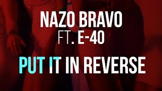 Nazo Bravo (feat. E-40) - Put It In Reverse #PiiR