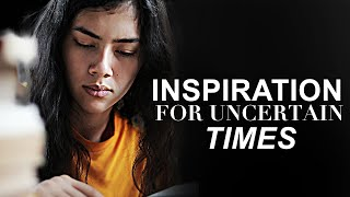 LISTEN TO THIS IN UNCERTAIN TIMES | Improve Your Mind - Inspirational & Motivational Video