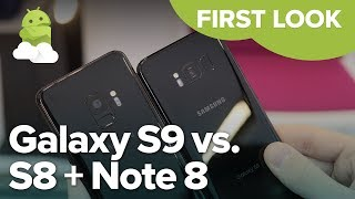 Samsung Galaxy S9 vs Samsung Galaxy S8 & Samsung Galaxy Note8 — Hands-on comparison