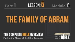 1-6-5 - The Family of Abram - The Complete Bible Overview