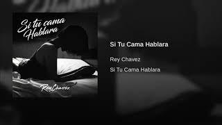Rey Chavez - Si Tu Cama Hablara