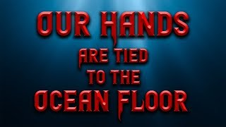 Our Hands Are Tied To The Ocean Floor | Scary Ocean Stories | Creepypasta Stories