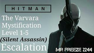 HITMAN - The Varvara Mystification - Escalation - Level 1-5 - Silent Assassin
