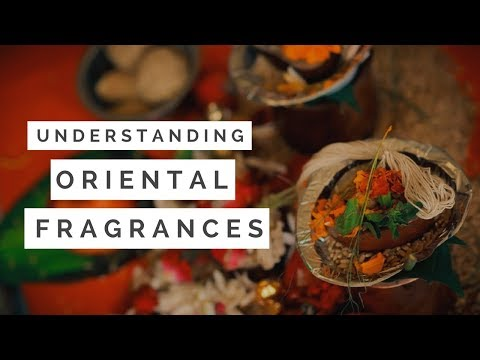 Understanding Oriental Fragrances