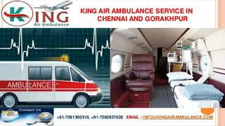 Best Utmost Relocation by King Air Ambulance in Chennai and Gorakhpur