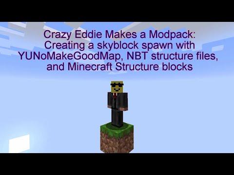 Crazy Eddie Makes a Modpack - Skyblock Spawn, YUNoMakeGoodMap, NBT Files, and Structure Blocks