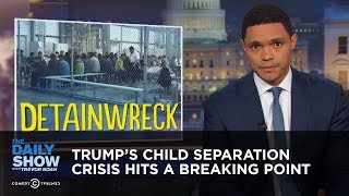 Trump's Child Separation Crisis Hits a Breaking Point | The Daily Show