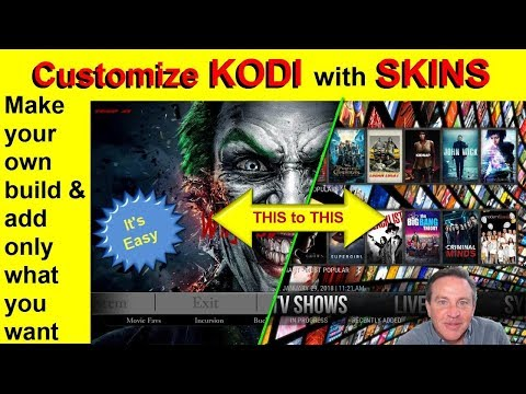 Customize KODI - Make your own Build. SKINS are Easy and Powerful