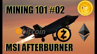 Mining 101, #02 MSI Afterburner and tweaking your efficiency, Beginner Cryptominer Information