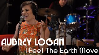 Aubrey Logan I FEEL THE EARTH MOVE