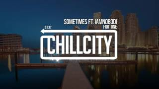 FORTUNE - Sometimes ft. IAMNOBODI