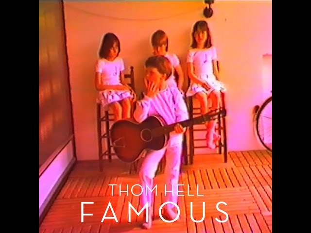 Thom Hell – Famous