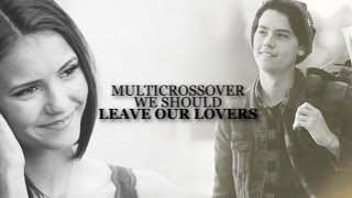 We Should Leave Our Lovers {multicrossover Ypiv]