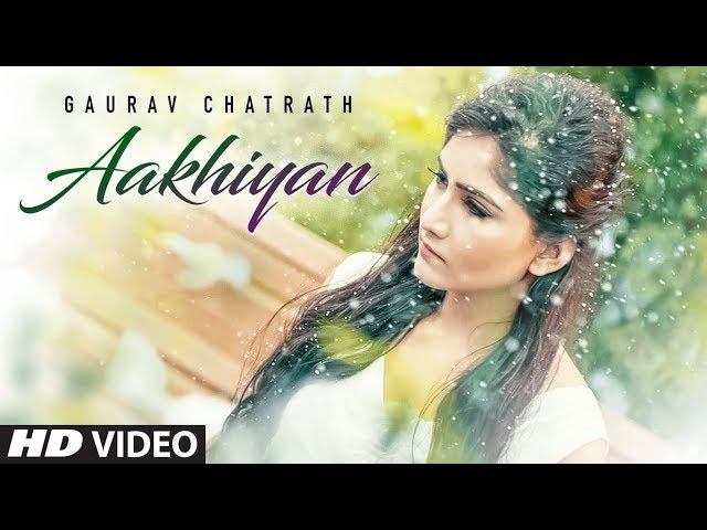 Aakhiyan Gaurav Chatrath Full Video Song | Mohit Kunwar | Latest Punjabi Songs 2018